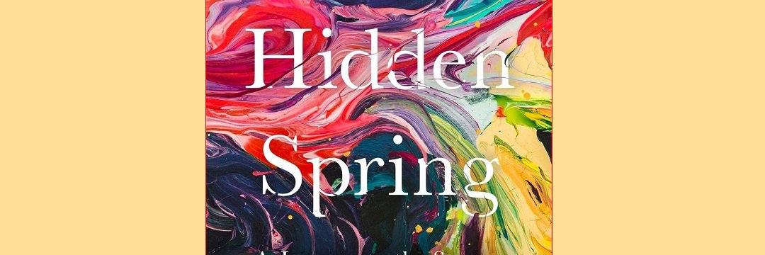 Hidden Spring: A Journey to the Source of Consciousness